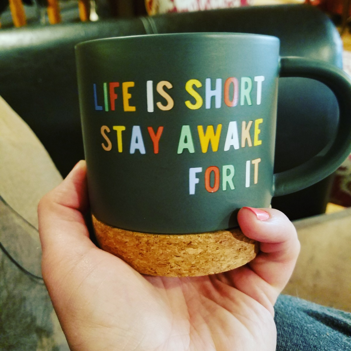 Diagnosis: Life is Short, Stay Awake forIt.